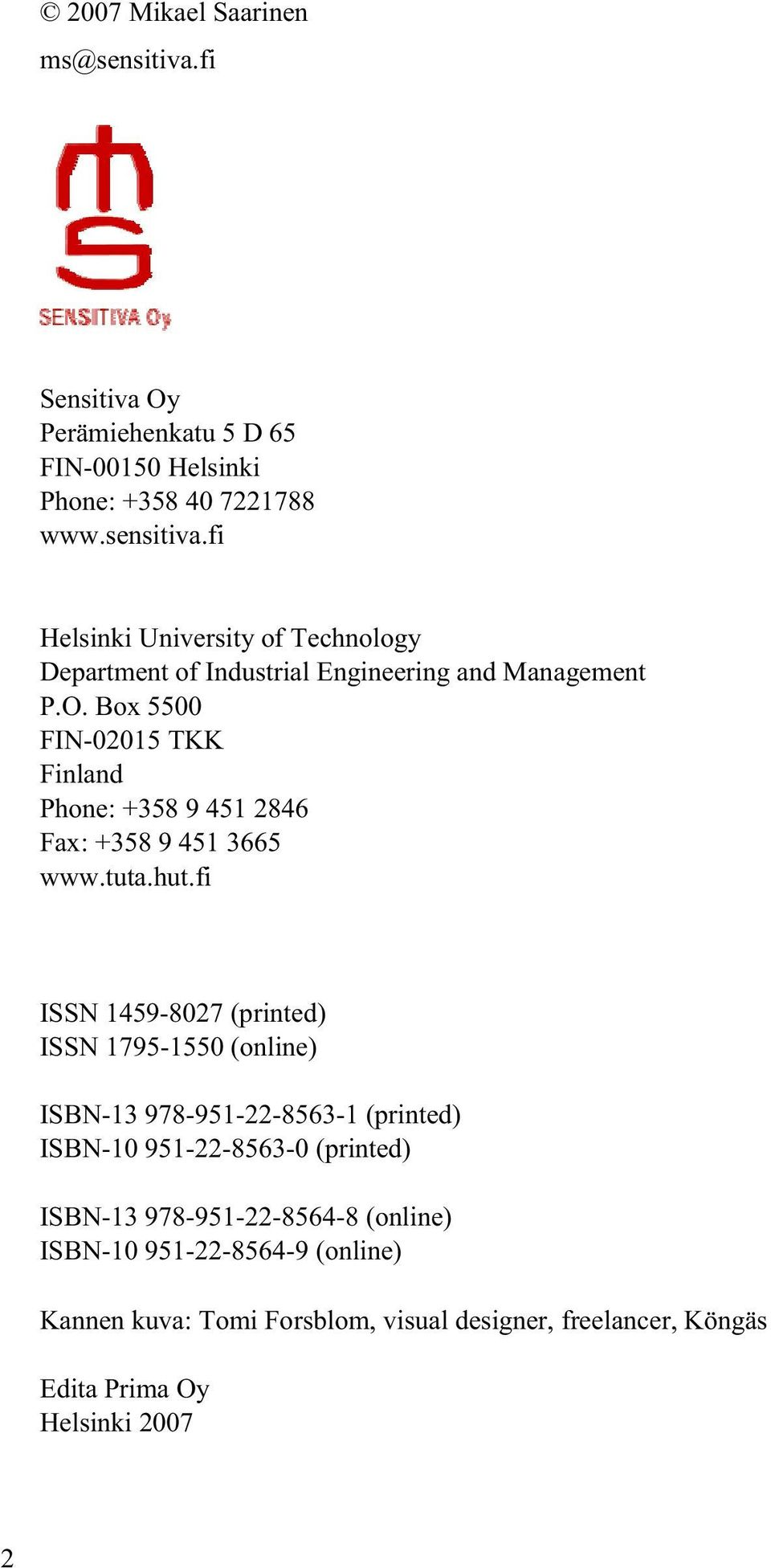 fi ISSN 1459-8027 (printed) ISSN 1795-1550 (online) ISBN-13 978-951-22-8563-1 (printed) ISBN-10 951-22-8563-0 (printed) ISBN-13 978-951-22-8564-8