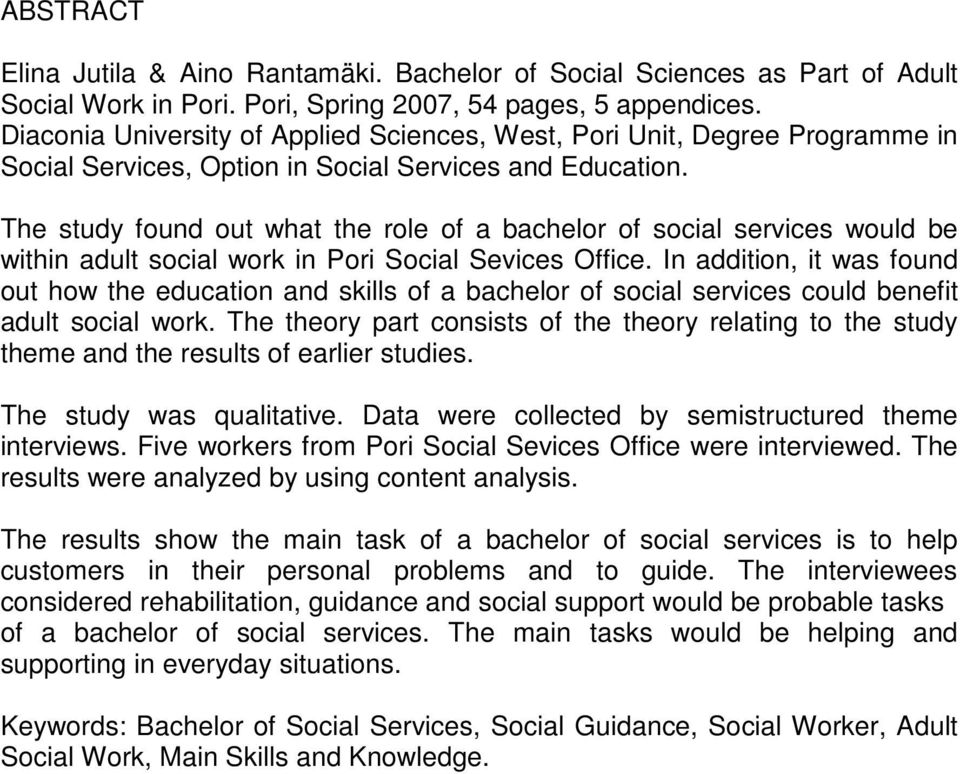 The study found out what the role of a bachelor of social services would be within adult social work in Pori Social Sevices Office.