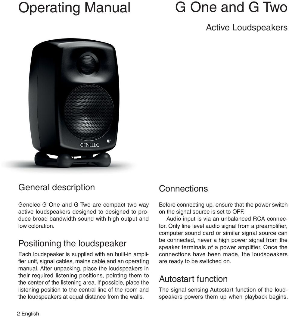 After unpacking, place the loudspeakers in their required listening positions, pointing them to the center of the listening area.