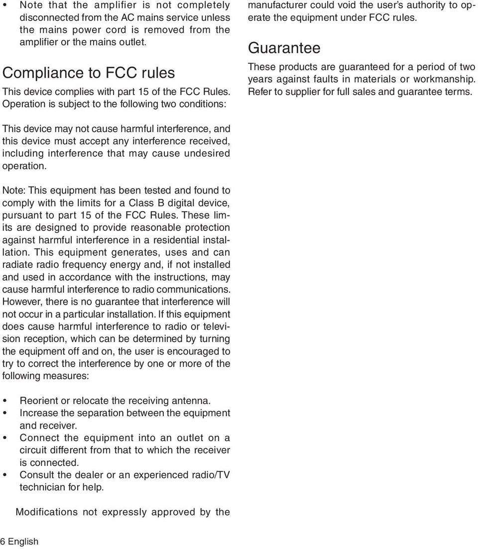 Operation is subject to the following two conditions: manufacturer could void the user s authority to operate the equipment under FCC rules.