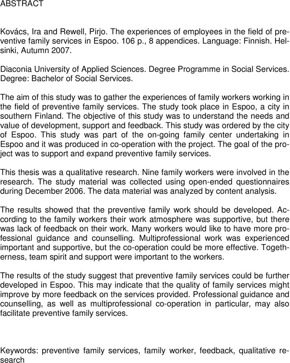 The aim of this study was to gather the experiences of family workers working in the field of preventive family services. The study took place in Espoo, a city in southern Finland.