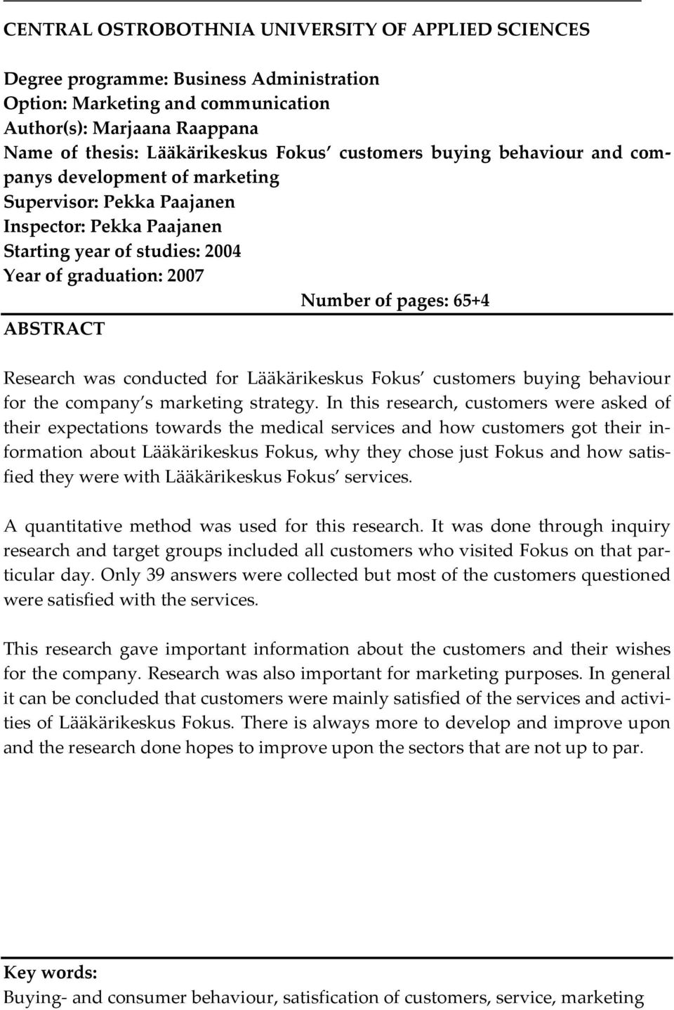 ABSTRACT Research was conducted for Lääkärikeskus Fokus customers buying behaviour for the company s marketing strategy.