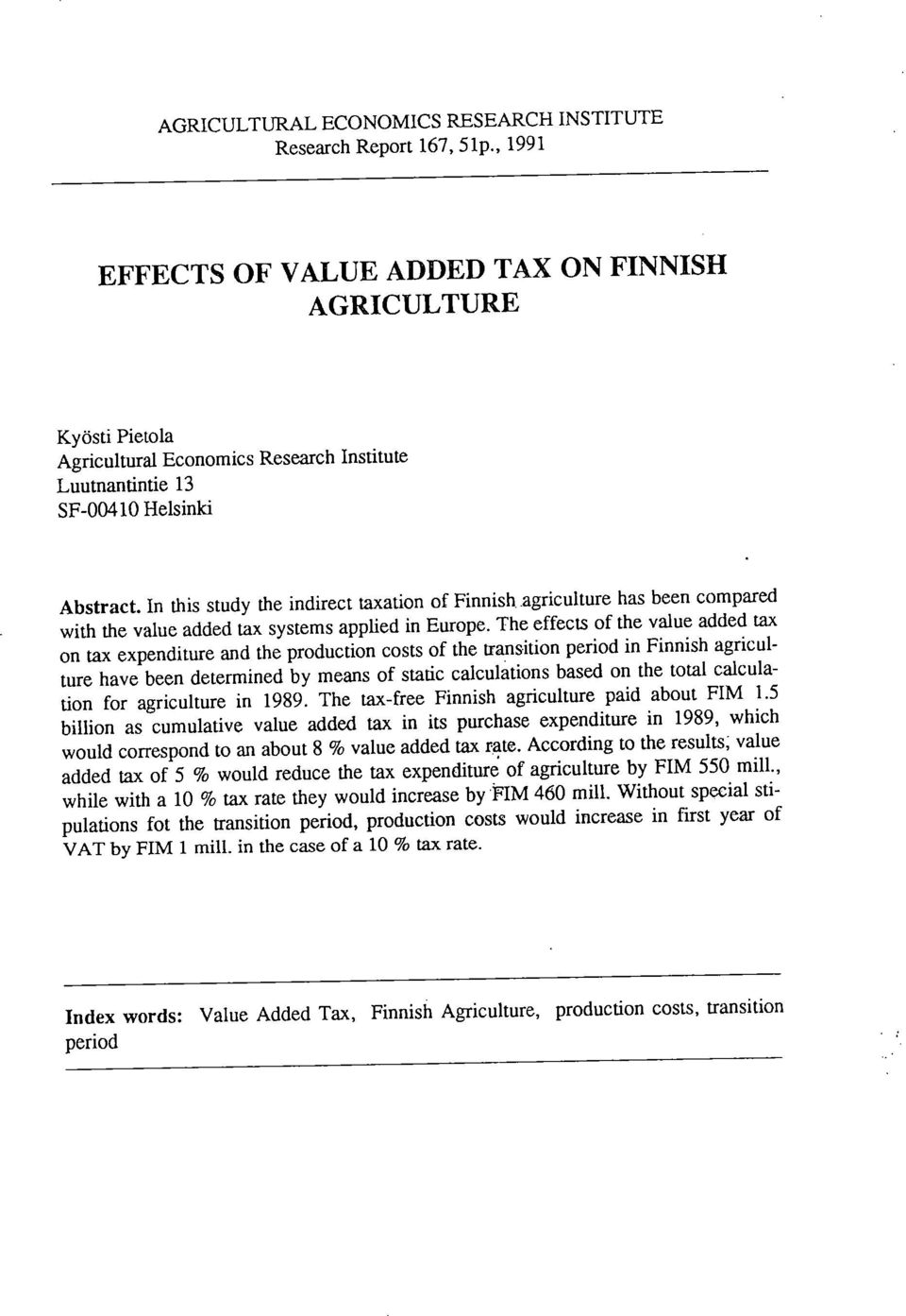 In this study the indirect taxation of Finnish agriculture has been compared with the value added tax systems applied in Europe.