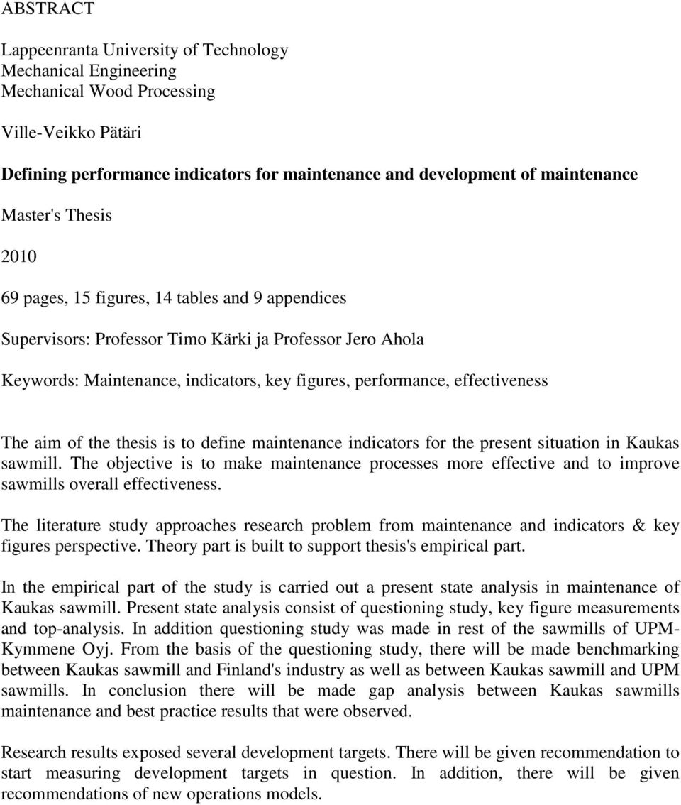 effectiveness The aim of the thesis is to define maintenance indicators for the present situation in Kaukas sawmill.