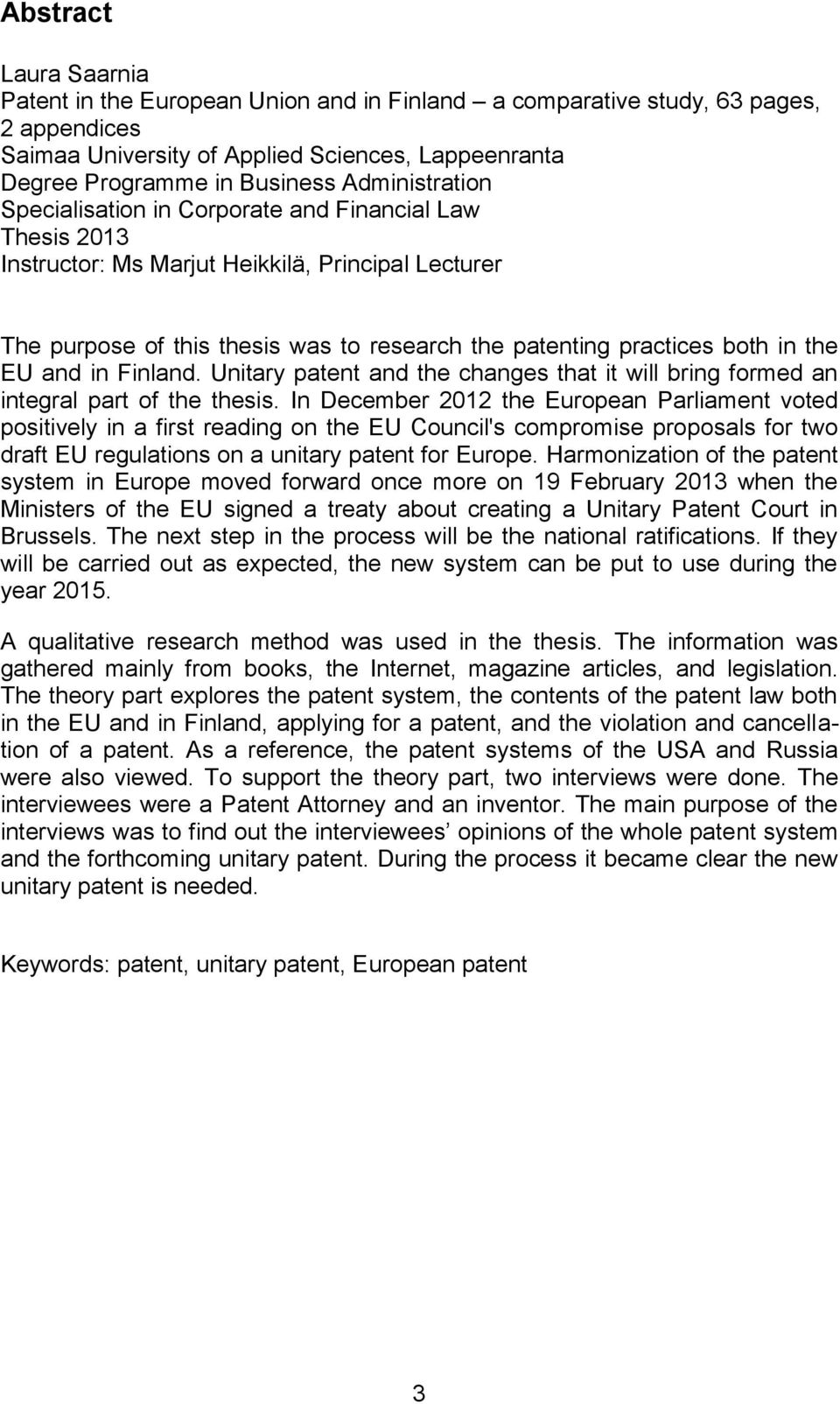 the EU and in Finland. Unitary patent and the changes that it will bring formed an integral part of the thesis.