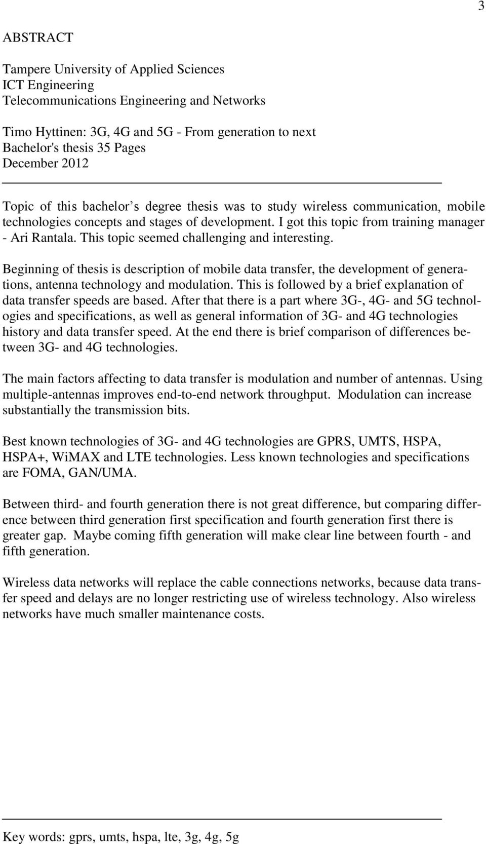 This topic seemed challenging and interesting. Beginning of thesis is description of mobile data transfer, the development of generations, antenna technology and modulation.