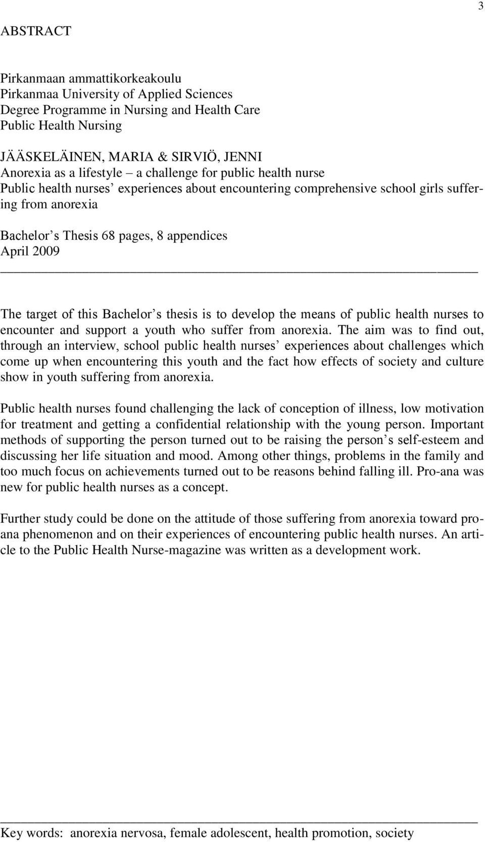 2009 The target of this Bachelor s thesis is to develop the means of public health nurses to encounter and support a youth who suffer from anorexia.