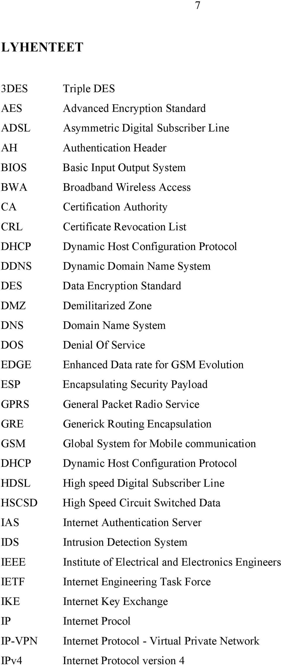 System DOS Denial Of Service EDGE Enhanced Data rate for GSM Evolution ESP Encapsulating Security Payload GPRS General Packet Radio Service GRE Generick Routing Encapsulation GSM Global System for