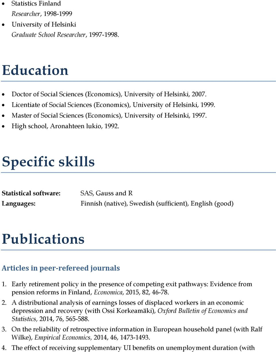 Specific skills Statistical software: Languages: SAS, Gauss and R Finnish (native), Swedish (sufficient), English (good) Publications Articles in peer-refereed journals 1.