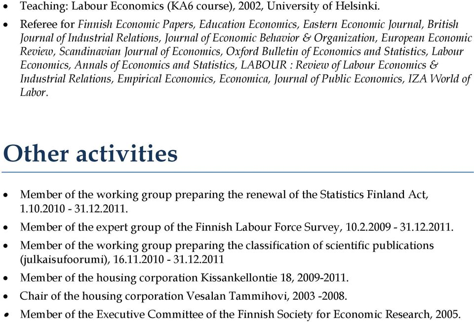 Scandinavian Journal of Economics, Oxford Bulletin of Economics and Statistics, Labour Economics, Annals of Economics and Statistics, LABOUR : Review of Labour Economics & Industrial Relations,