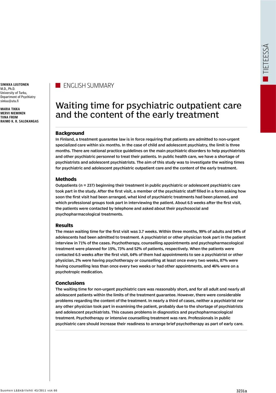 SALOKANGAS ENGLISH SUMMARY Waiting time for psychiatric outpatient care and the content of the early treatment Background In Finland, a treatment guarantee law is in force requiring that patients are