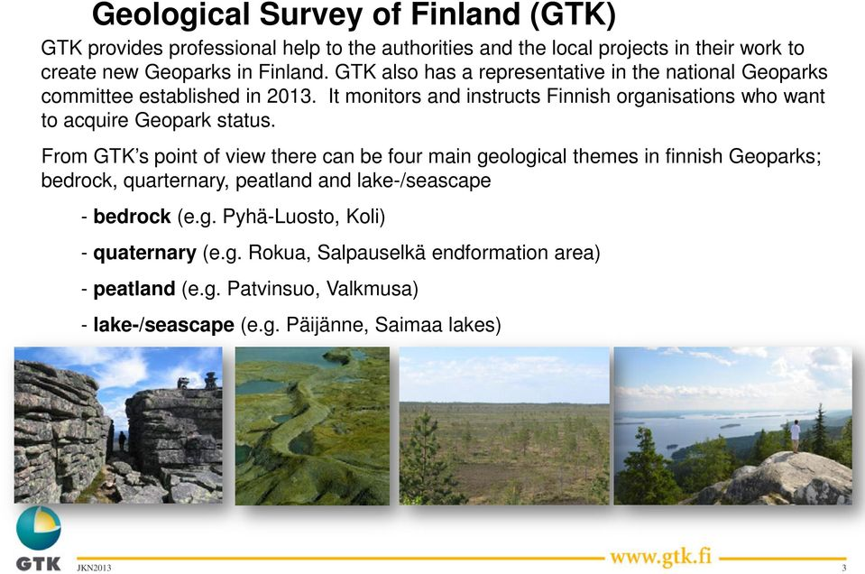 It monitors and instructs Finnish organisations who want to acquire Geopark status.