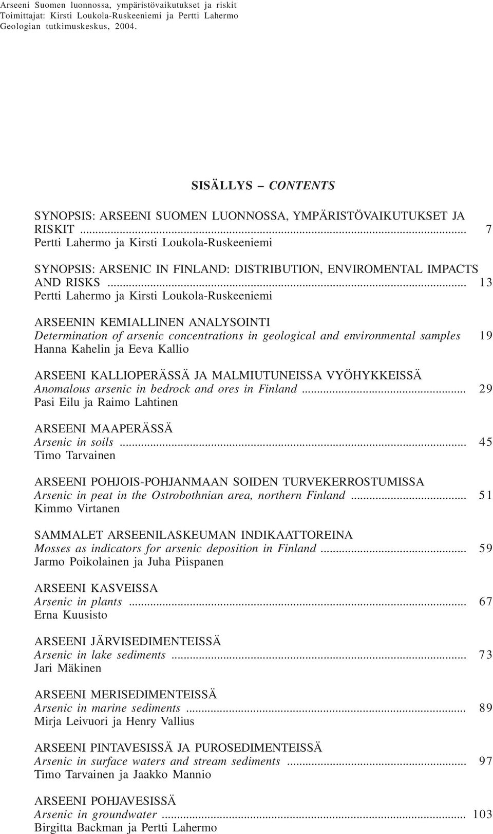 .. 13 Pertti Lahermo ja Kirsti Loukola-Ruskeeniemi ARSEENIN KEMIALLINEN ANALYSOINTI Determination of arsenic concentrations in geological and environmental samples 19 Hanna Kahelin ja Eeva Kallio