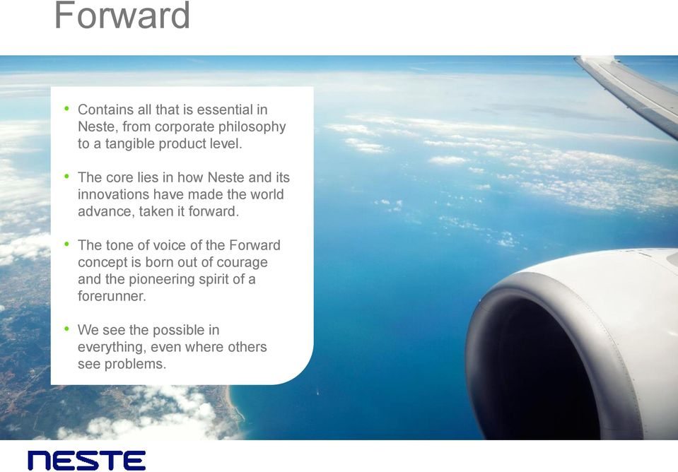 The core lies in how Neste and its innovations have made the world advance, taken it forward.