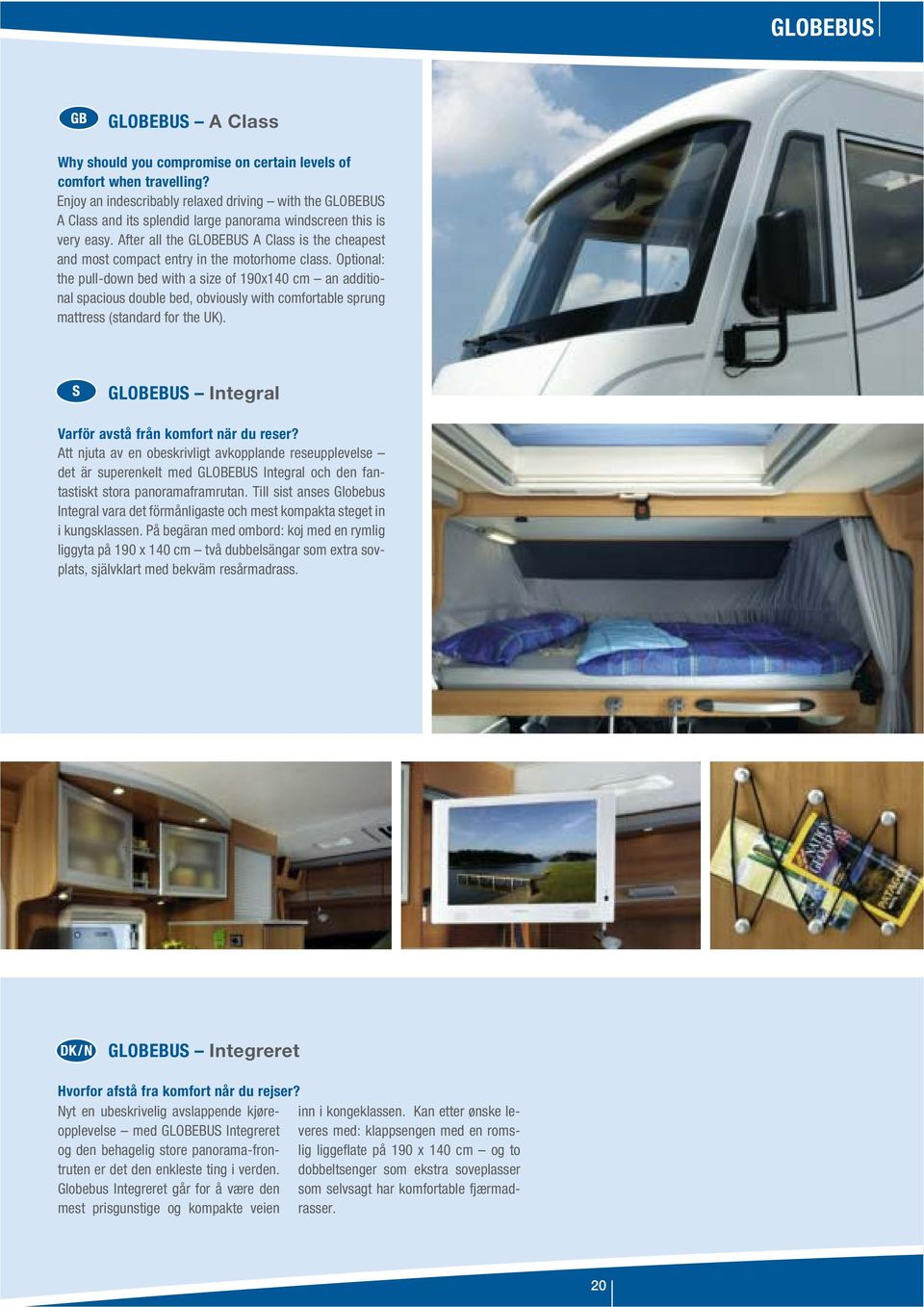 After all the GLOBEBUS A Class is the cheapest and most compact entry in the motorhome class.