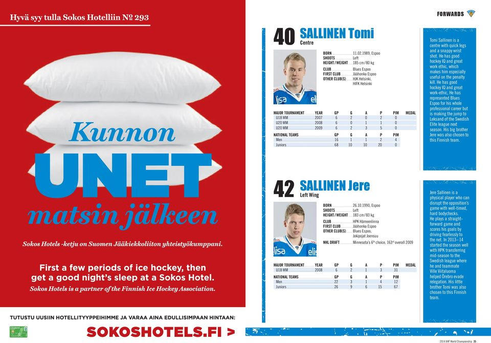 ..68 10 10 20 0 Tomi Sallinen is a centre with quick legs and a snappy wrist shot. He has good hockey IQ and great work ethic, which makes him especially useful on the penalty kill.