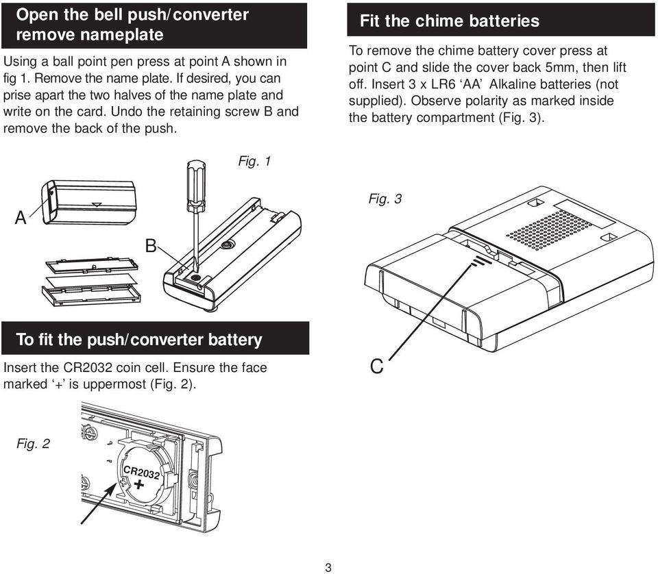 Fit the chime batteries To remove the chime battery cover press at point C and slide the cover back mm, then lift off.