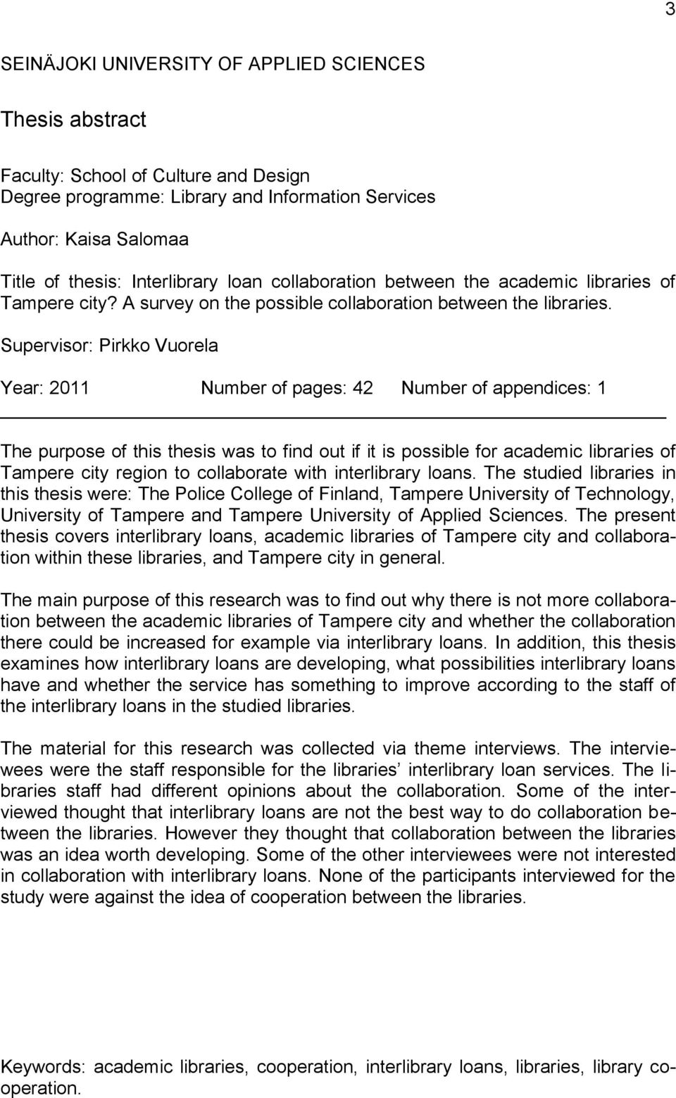Supervisor: Pirkko Vuorela Year: 2011 Number of pages: 42 Number of appendices: 1 The purpose of this thesis was to find out if it is possible for academic libraries of Tampere city region to