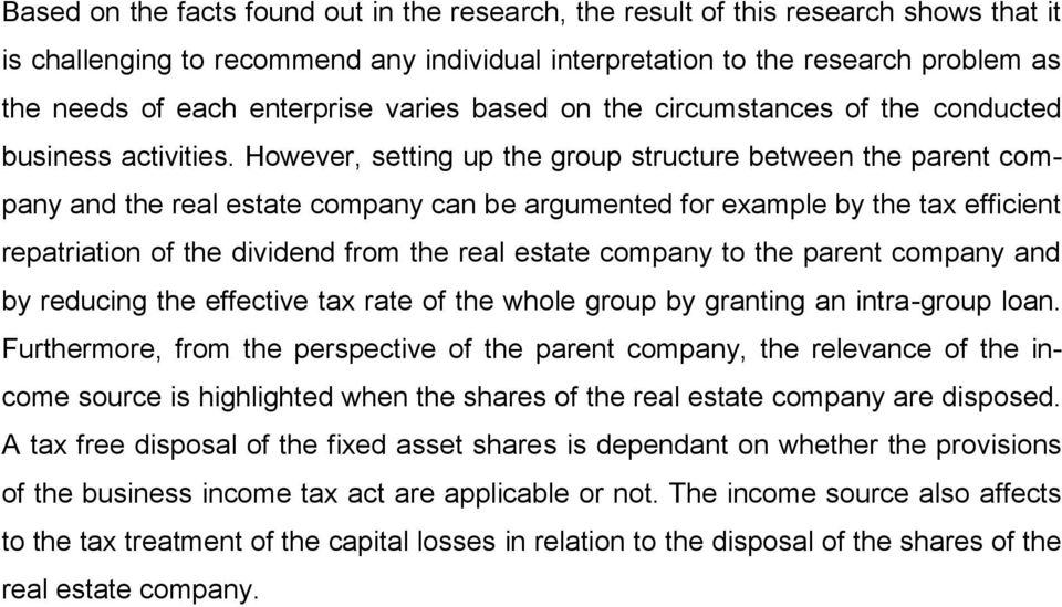 However, setting up the group structure between the parent company and the real estate company can be argumented for example by the tax efficient repatriation of the dividend from the real estate