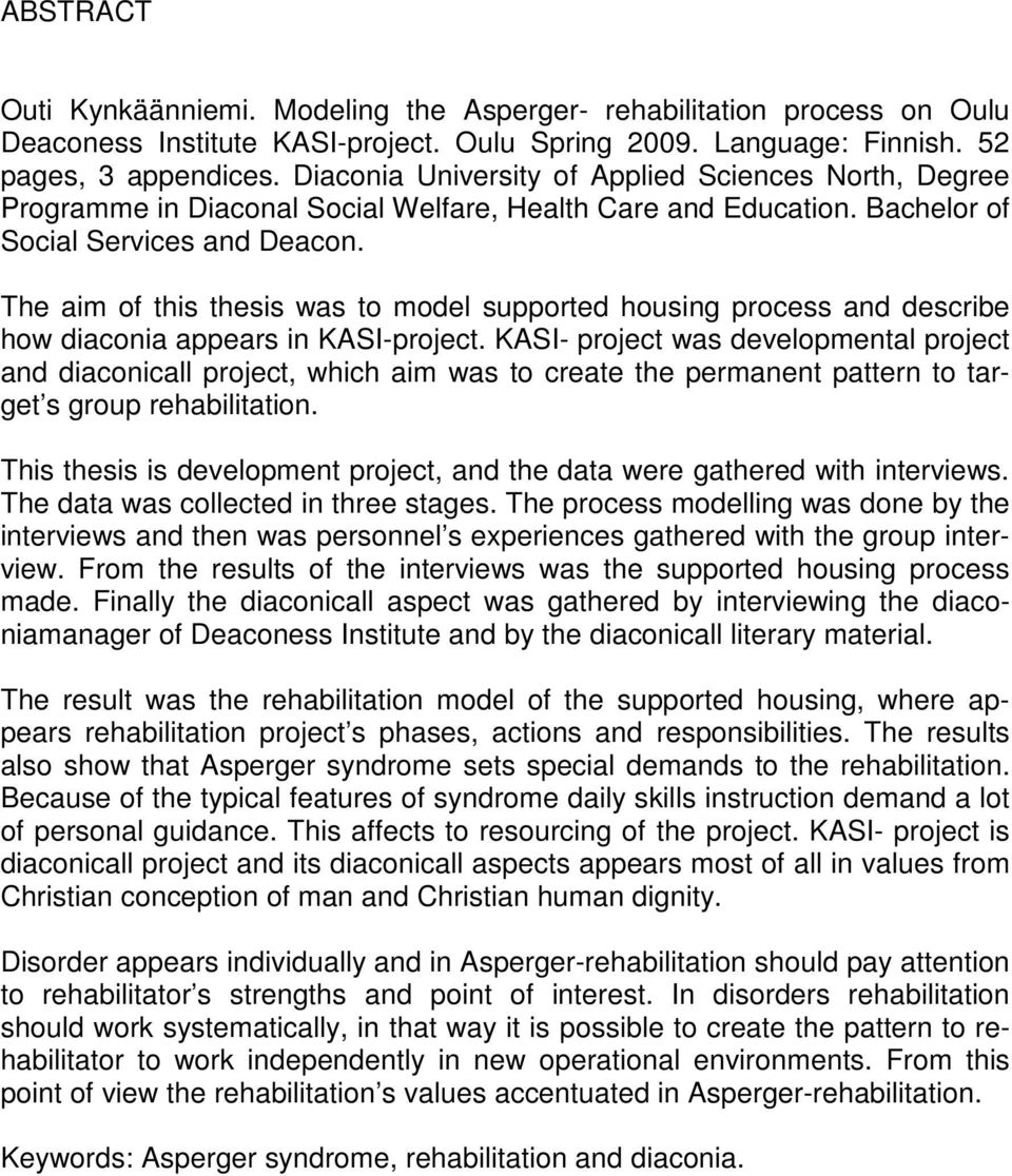 The aim of this thesis was to model supported housing process and describe how diaconia appears in KASI-project.