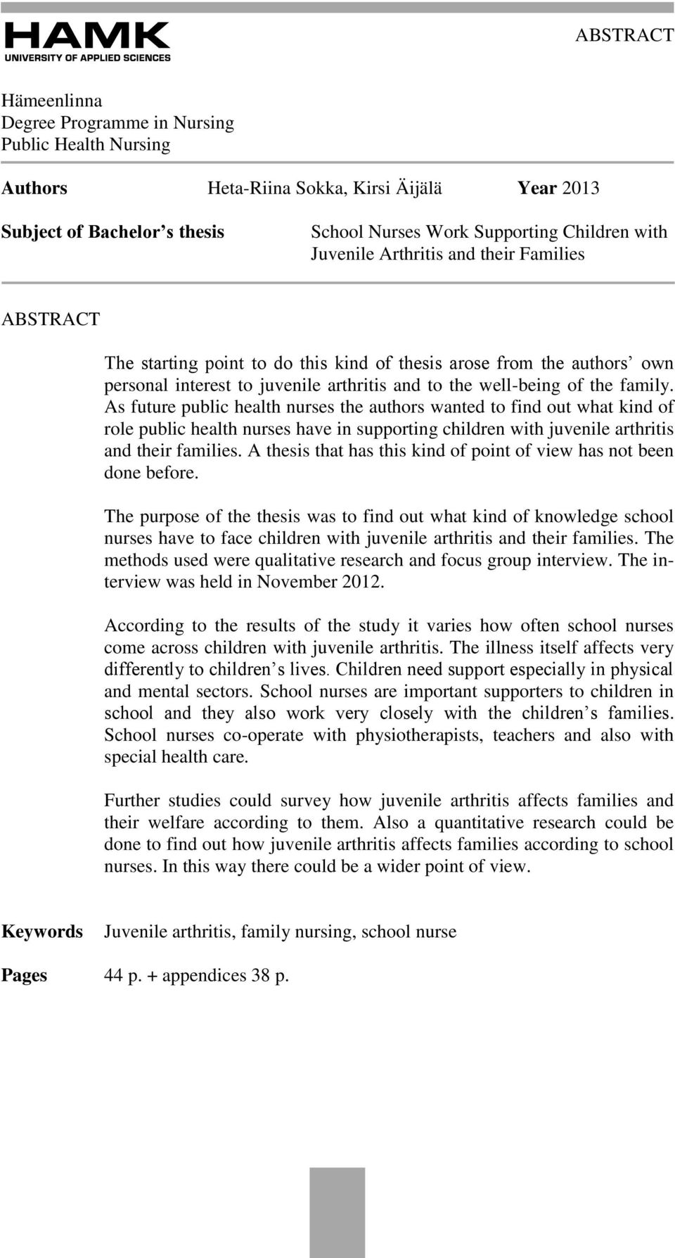 As future public health nurses the authors wanted to find out what kind of role public health nurses have in supporting children with juvenile arthritis and their families.
