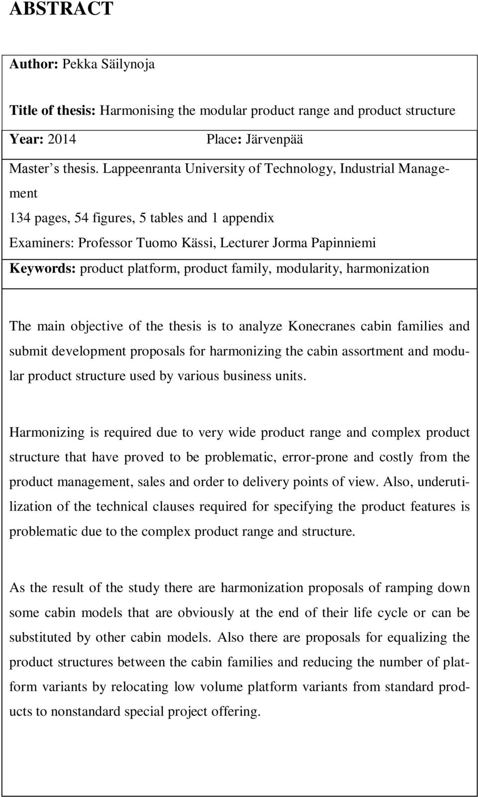 product family, modularity, harmonization The main objective of the thesis is to analyze Konecranes cabin families and submit development proposals for harmonizing the cabin assortment and modular