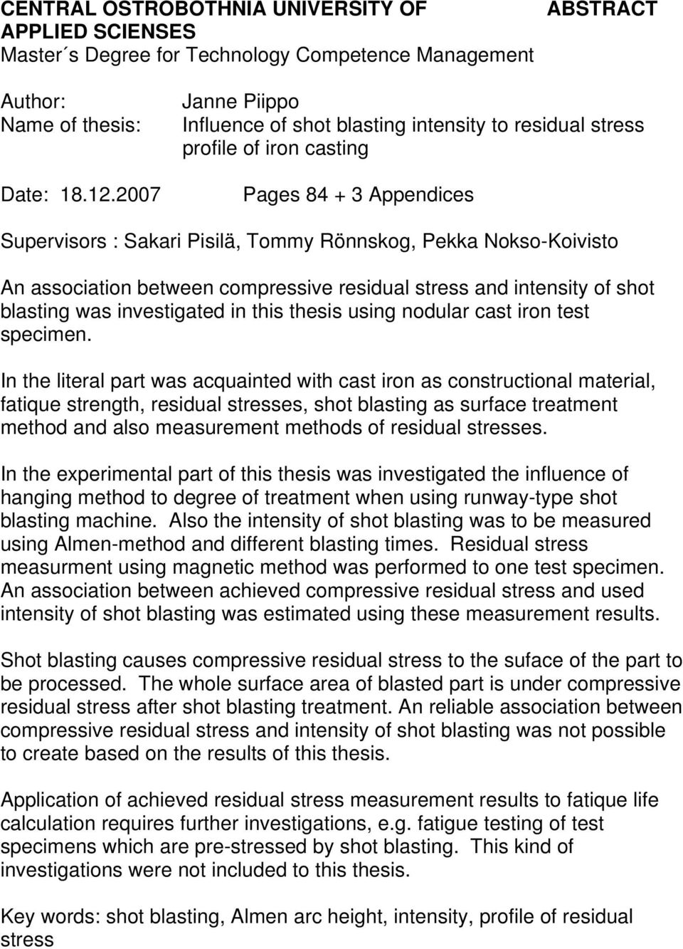 association between compressive residual stress and intensity of shot blasting was investigated in this thesis using nodular cast iron test specimen.
