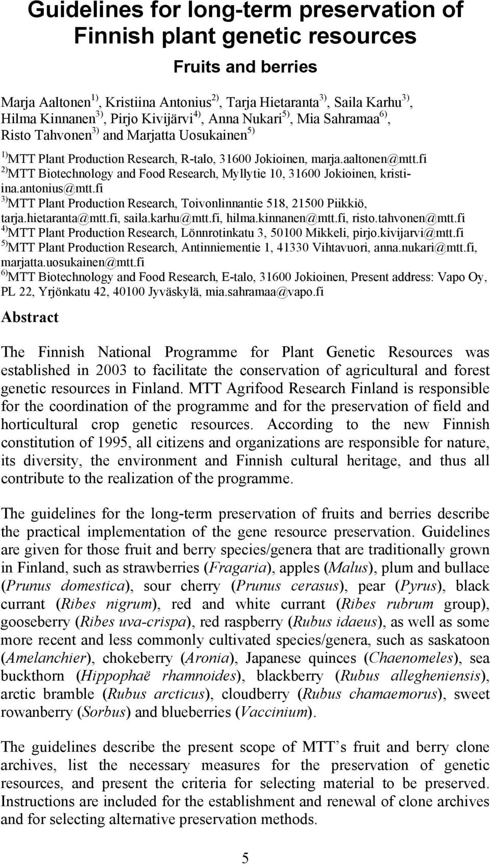 fi 2) MTT Biotechnology and Food Research, Myllytie 10, 31600 Jokioinen, kristiina.antonius@mtt.fi 3) MTT Plant Production Research, Toivonlinnantie 518, 21500 Piikkiö, tarja.hietaranta@mtt.fi, saila.
