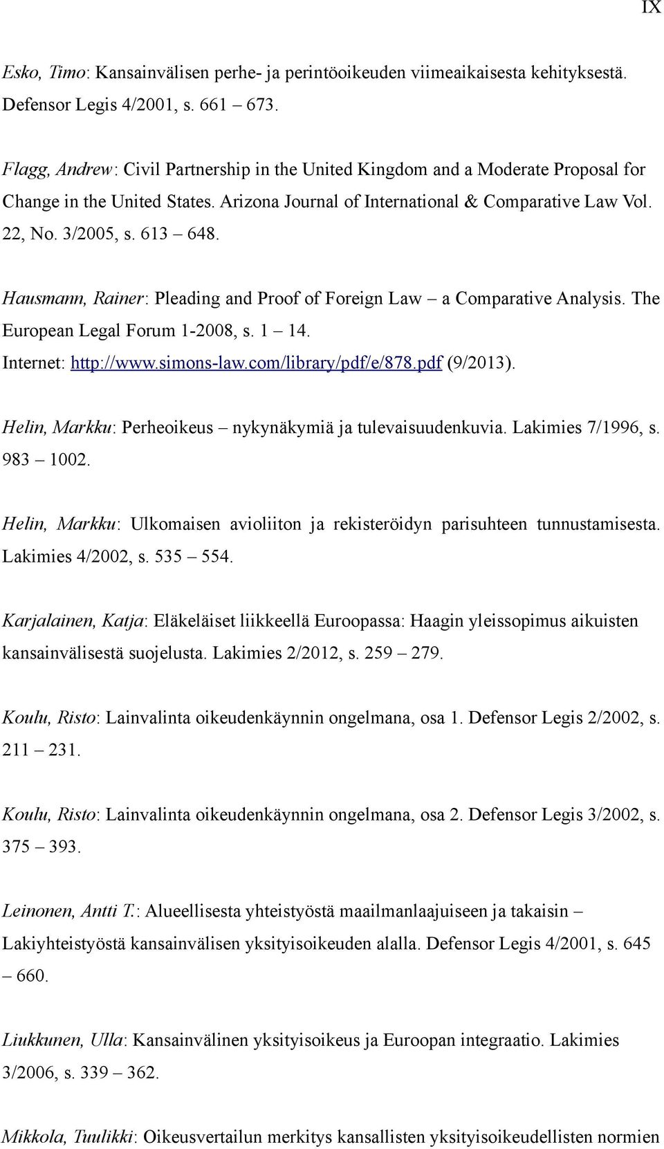 Hausmann, Rainer: Pleading and Proof of Foreign Law a Comparative Analysis. The European Legal Forum 1-2008, s. 1 14. Internet: http://www.simons-law.com/library/pdf/e/878.pdf (9/2013).