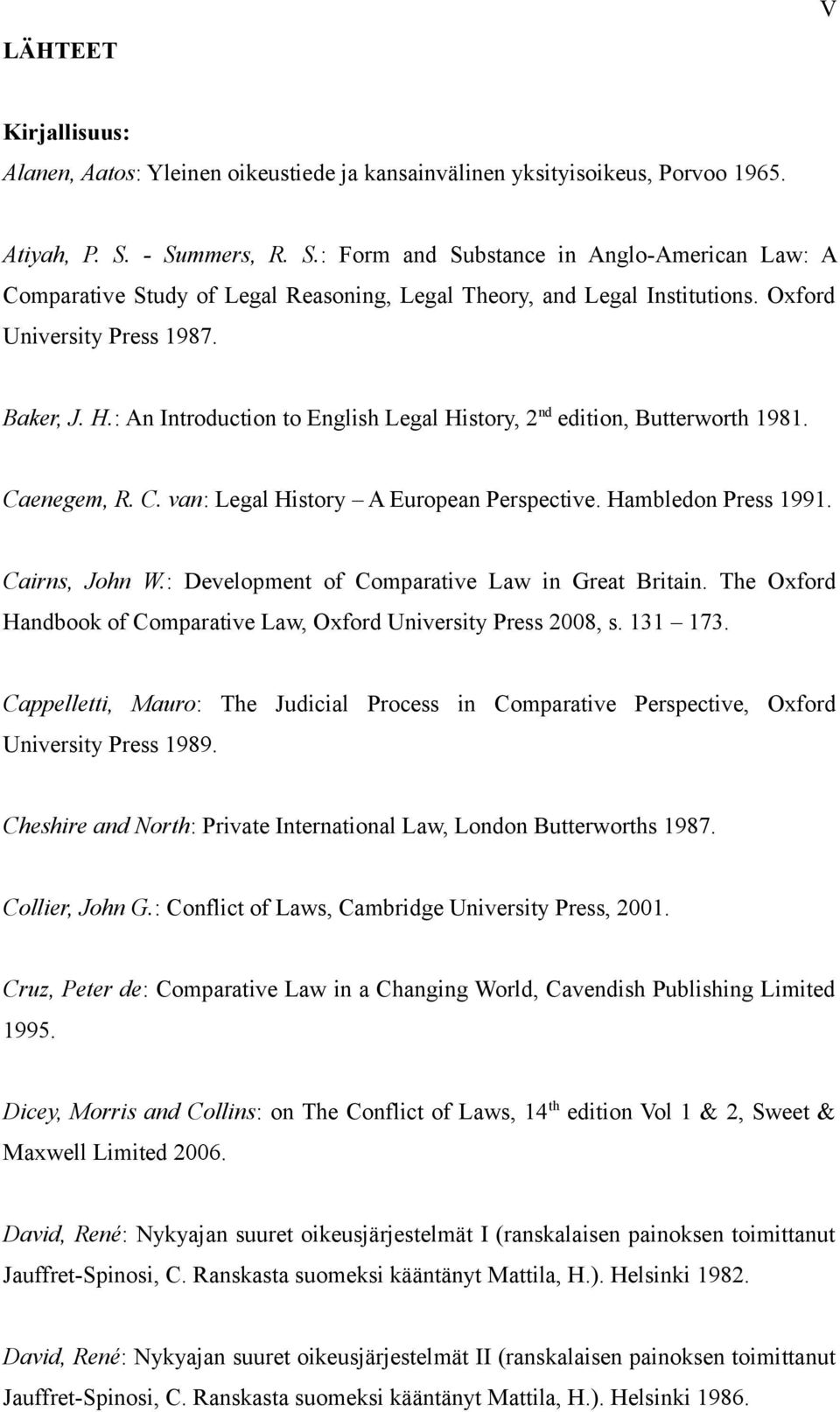 : An Introduction to English Legal History, 2 nd edition, Butterworth 1981. Caenegem, R. C. van: Legal History A European Perspective. Hambledon Press 1991. Cairns, John W.