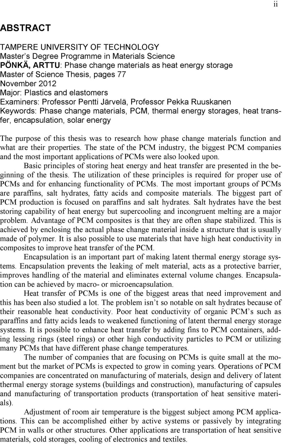 energy The purpose of this thesis was to research how phase change materials function and what are their properties.