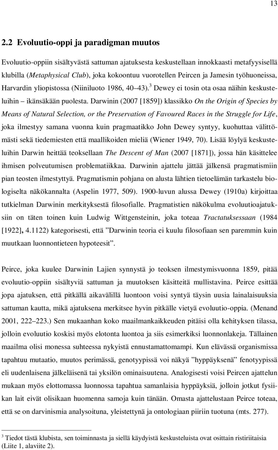 Darwinin (2007 [1859]) klassikko On the Origin of Species by Means of Natural Selection, or the Preservation of Favoured Races in the Struggle for Life, joka ilmestyy samana vuonna kuin pragmaatikko
