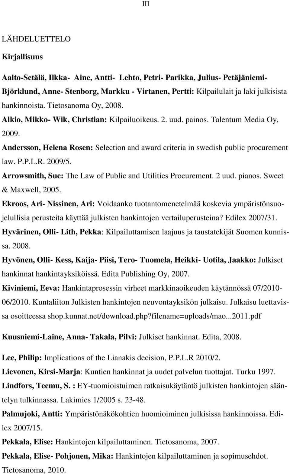 Andersson, Helena Rosen: Selection and award criteria in swedish public procurement law. P.P.L.R. 2009/5. Arrowsmith, Sue: The Law of Public and Utilities Procurement. 2 uud. pianos.