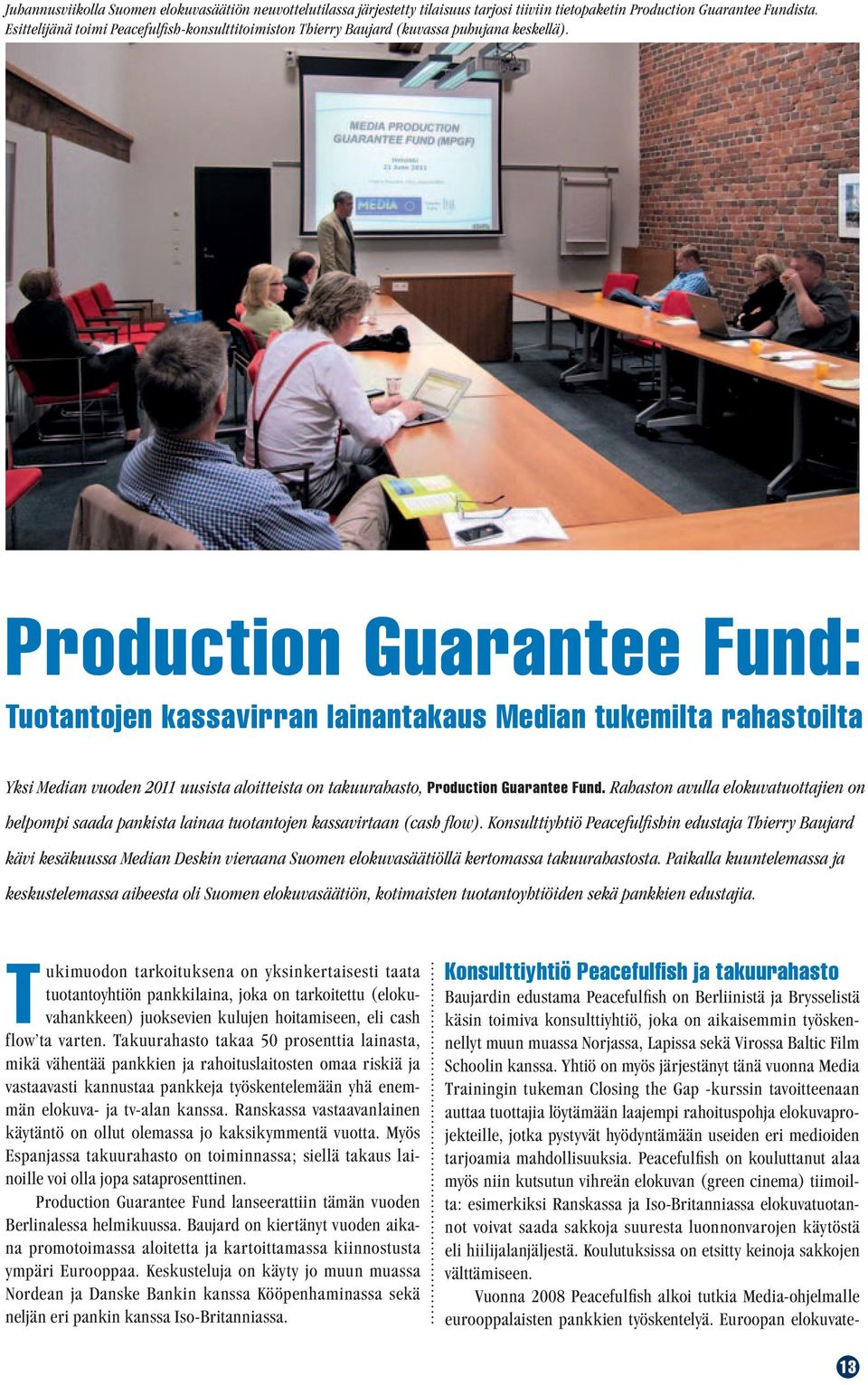 Production Guarantee Fund: Tuotantojen kassavirran lainantakaus Median tukemilta rahastoilta Yksi Median vuoden 2011 uusista aloitteista on takuurahasto, Production Guarantee Fund.