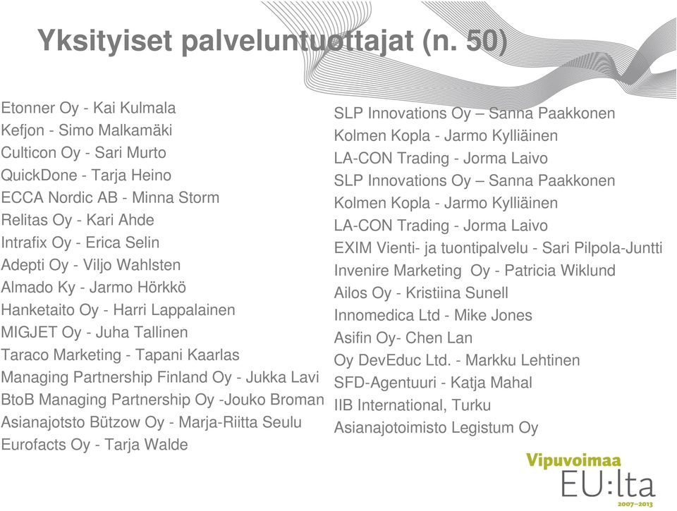 Wahlsten Almado Ky - Jarmo Hörkkö Hanketaito Oy - Harri Lappalainen MIGJET Oy - Juha Tallinen Taraco Marketing - Tapani Kaarlas Managing Partnership Finland Oy - Jukka Lavi BtoB Managing Partnership