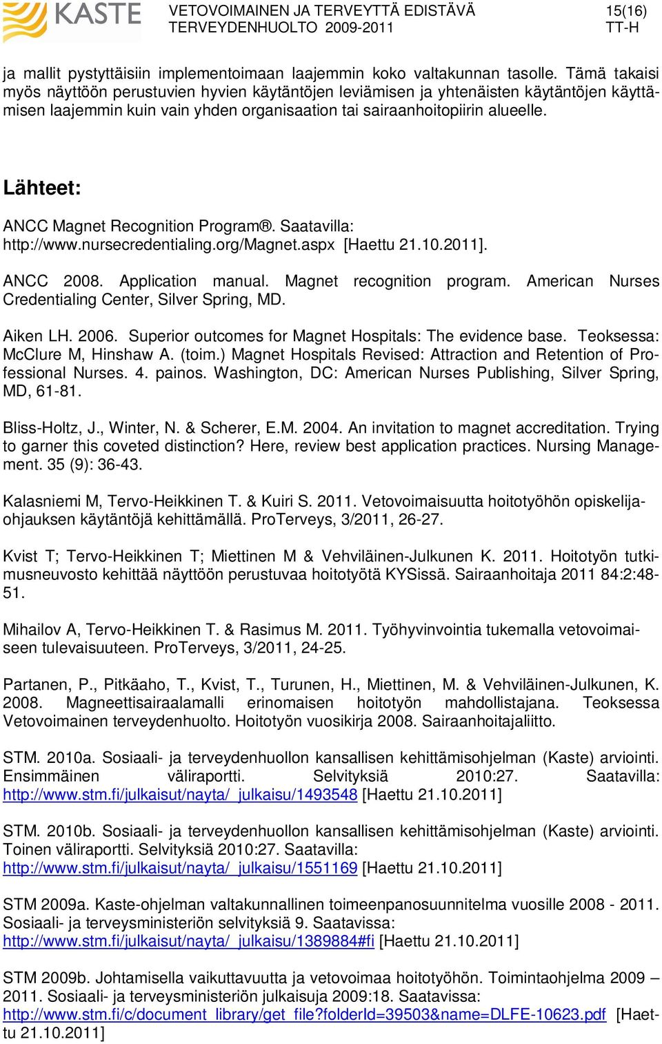 Lähteet: ANCC Magnet Recognition Program. Saatavilla: http://www.nursecredentialing.org/magnet.aspx [Haettu 21.10.2011]. ANCC 2008. Application manual. Magnet recognition program.