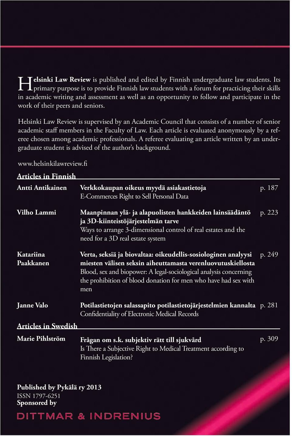 their peers and seniors. Helsinki Law Review is supervised by an Academic Council that consists of a number of senior academic staff members in the Faculty of Law.