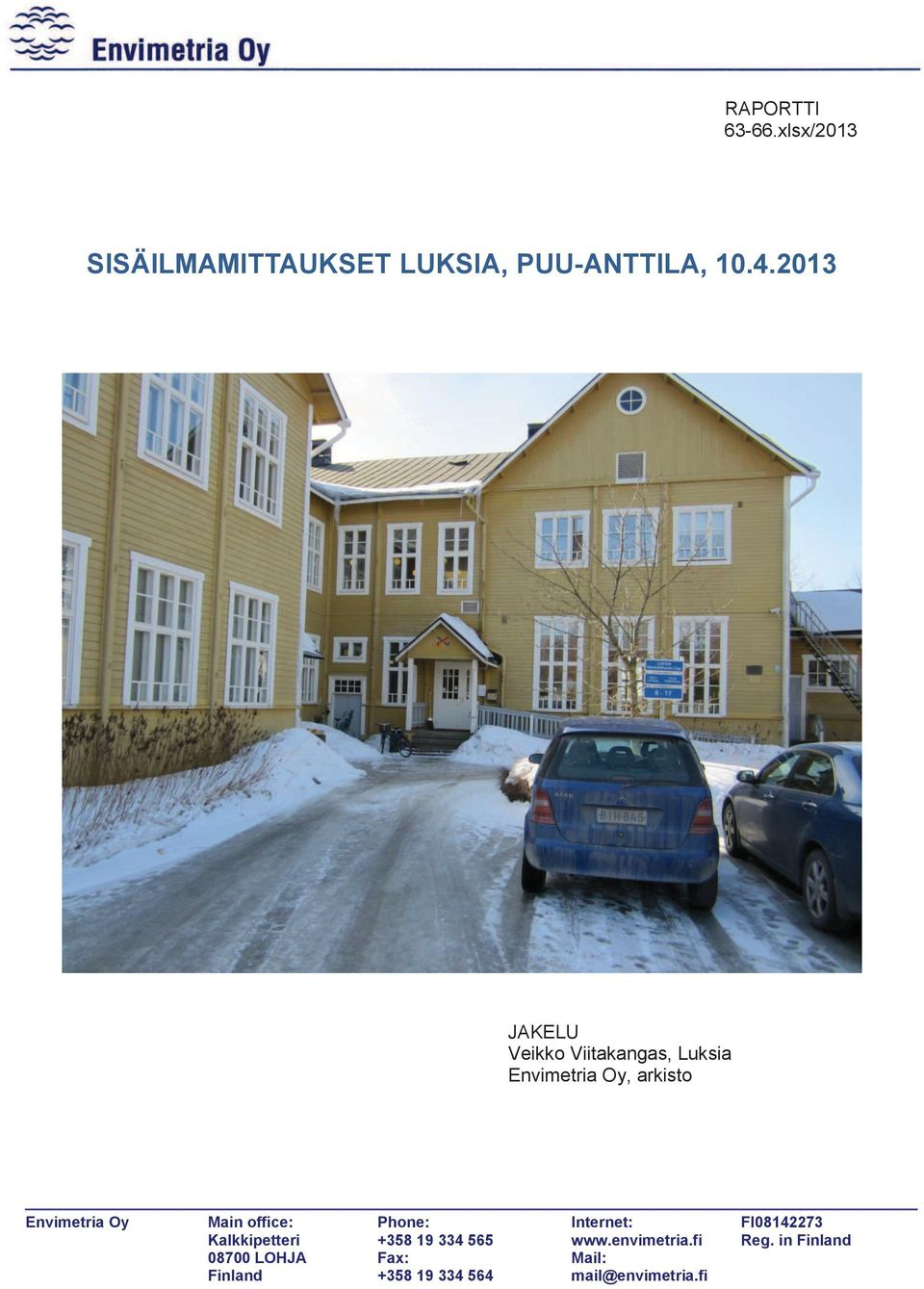 Main office: Phone: Internet: FI08142273 Kalkkipetteri +358 19 334 565 www.
