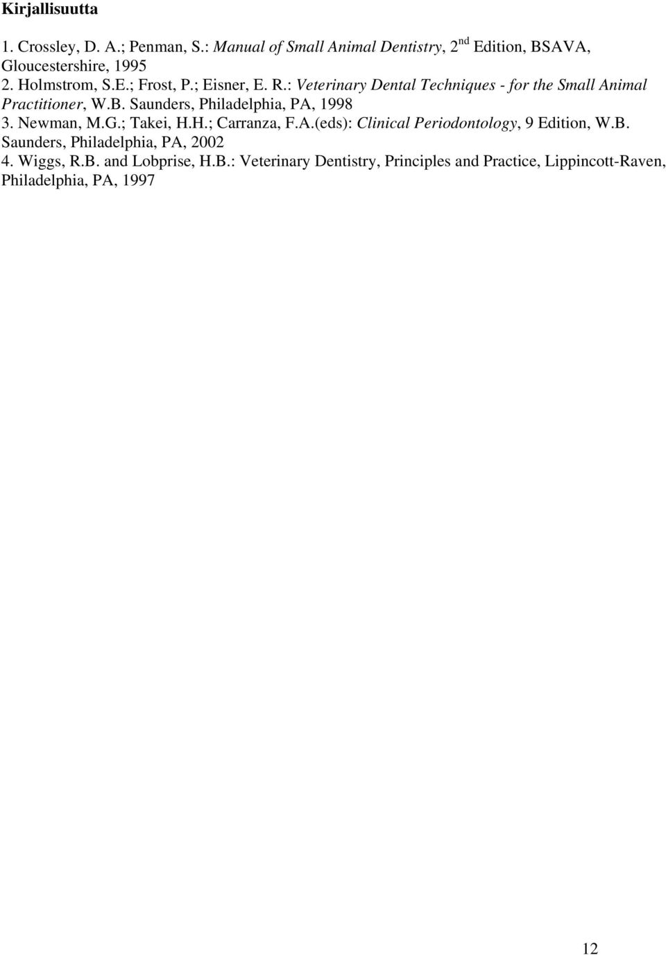 Saunders, Philadelphia, PA, 1998 3. Newman, M.G.; Takei, H.H.; Carranza, F.A.(eds): Clinical Periodontology, 9 Edition, W.B.