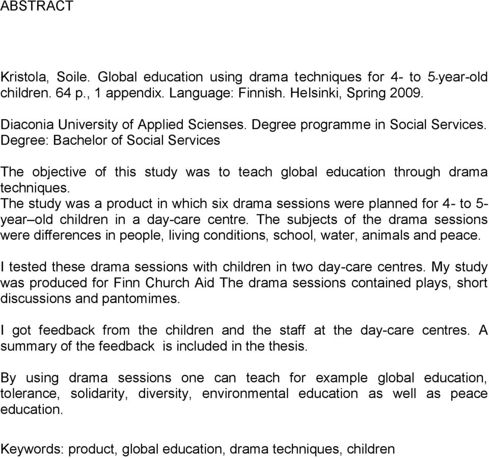 The study was a product in which six drama sessions were planned for 4- to 5- year old children in a day-care centre.