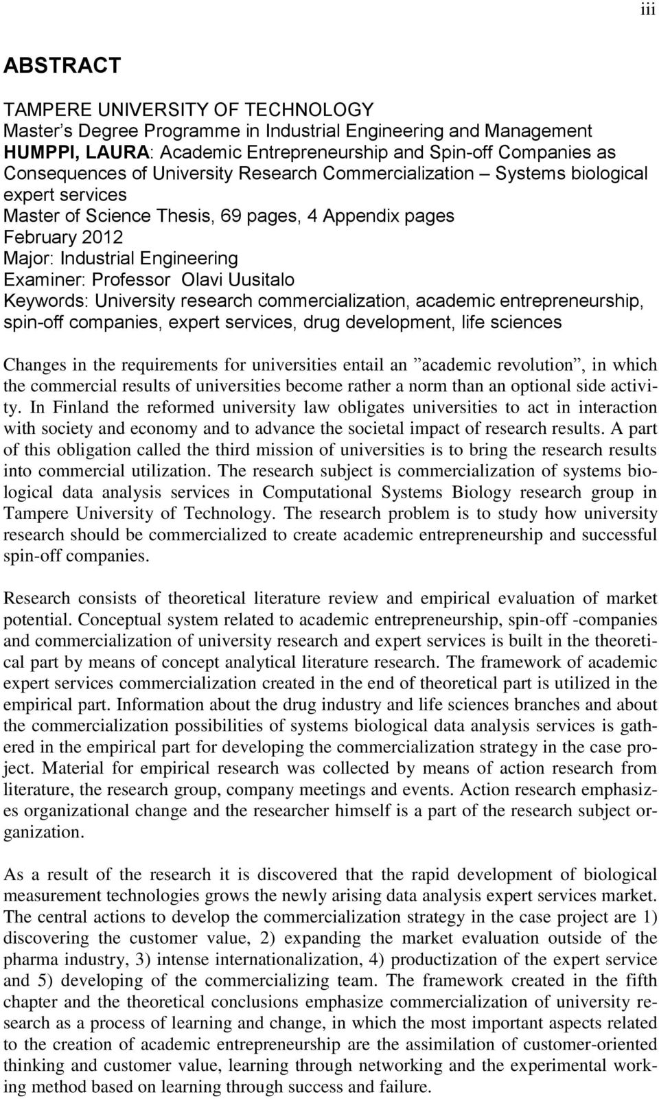 Uusitalo Keywords: University research commercialization, academic entrepreneurship, spin-off companies, expert services, drug development, life sciences Changes in the requirements for universities