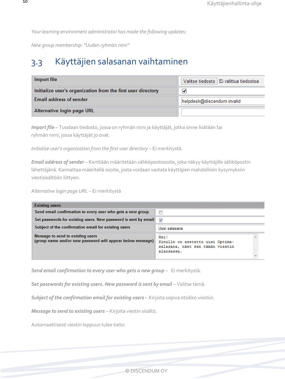 Initialize user s organization from the first user directory Ei merkitystä. Email address of sender Kenttään määritetään sähköpostiosoite, joka näkyy käyttäjille sähköpostin lähettäjänä.