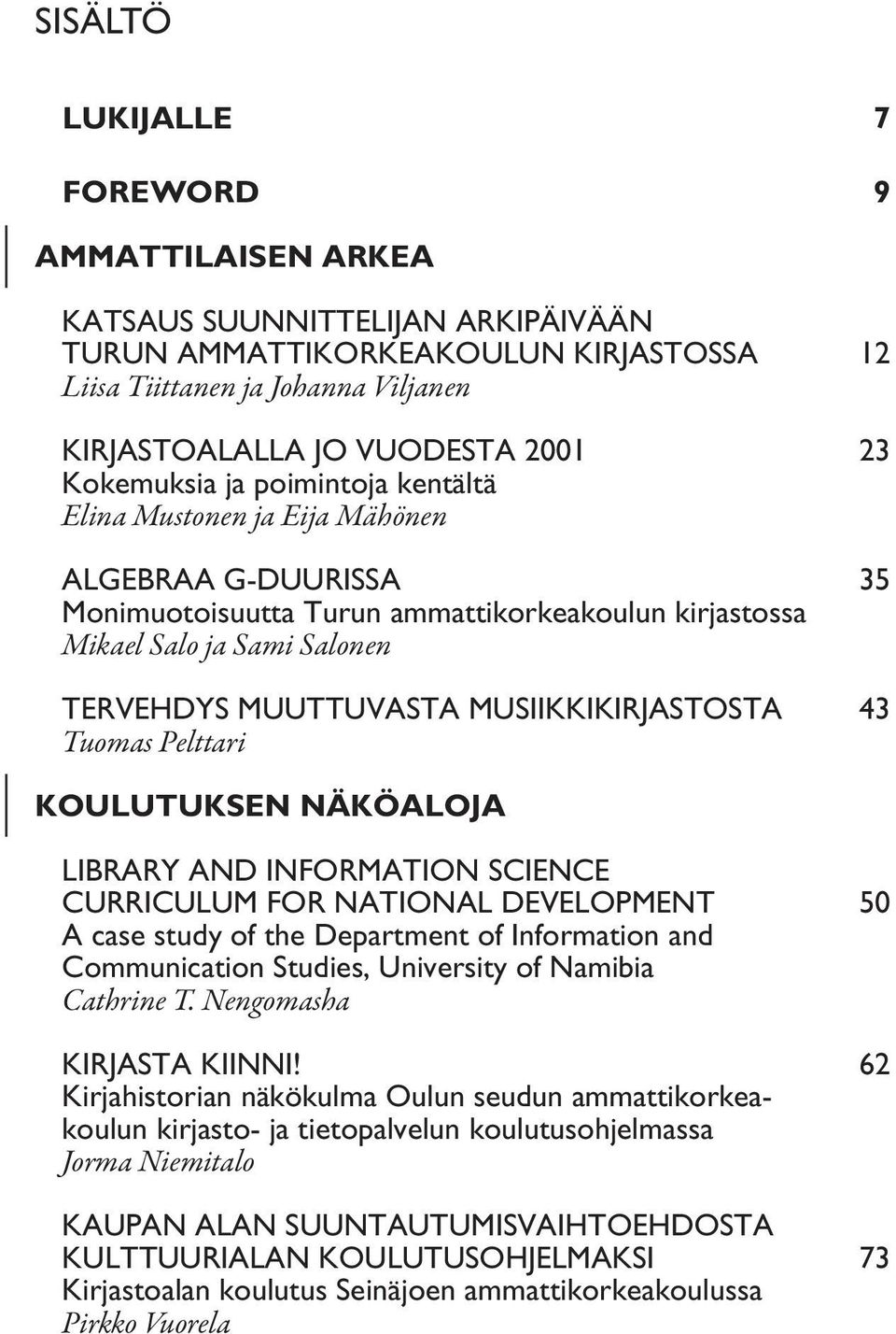 MUSIIKKIKIRJASTOSTA 43 Tuomas Pelttari KOULUTUKSEN NÄKÖALOJA LIBRARY AND INFORMATION SCIENCE CURRICULUM FOR NATIONAL DEVELOPMENT 50 A case study of the Department of Information and Communication