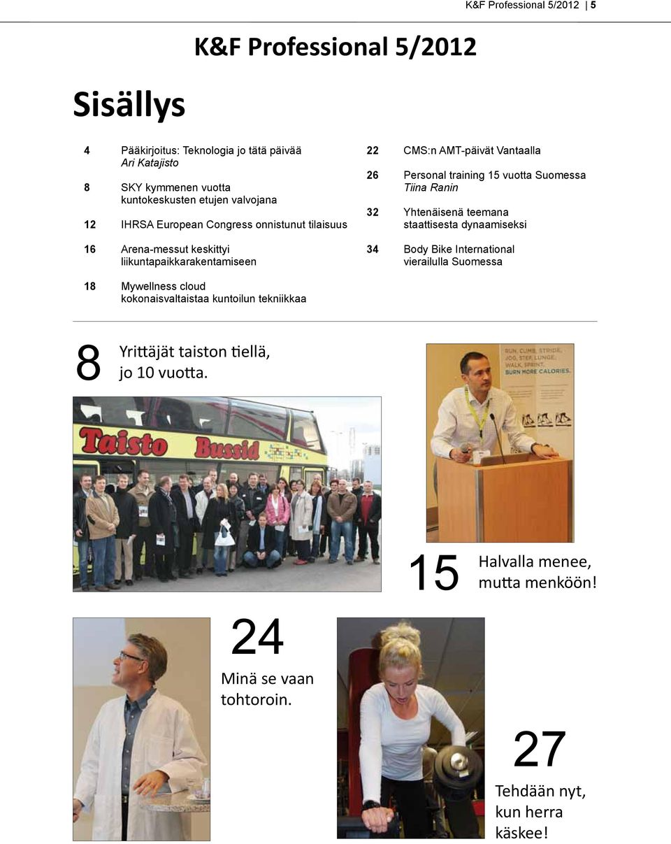 training 15 vuotta Suomessa Tiina Ranin 32 Yhtenäisenä teemana staattisesta dynaamiseksi 34 Body Bike International vierailulla Suomessa 18 Mywellness cloud
