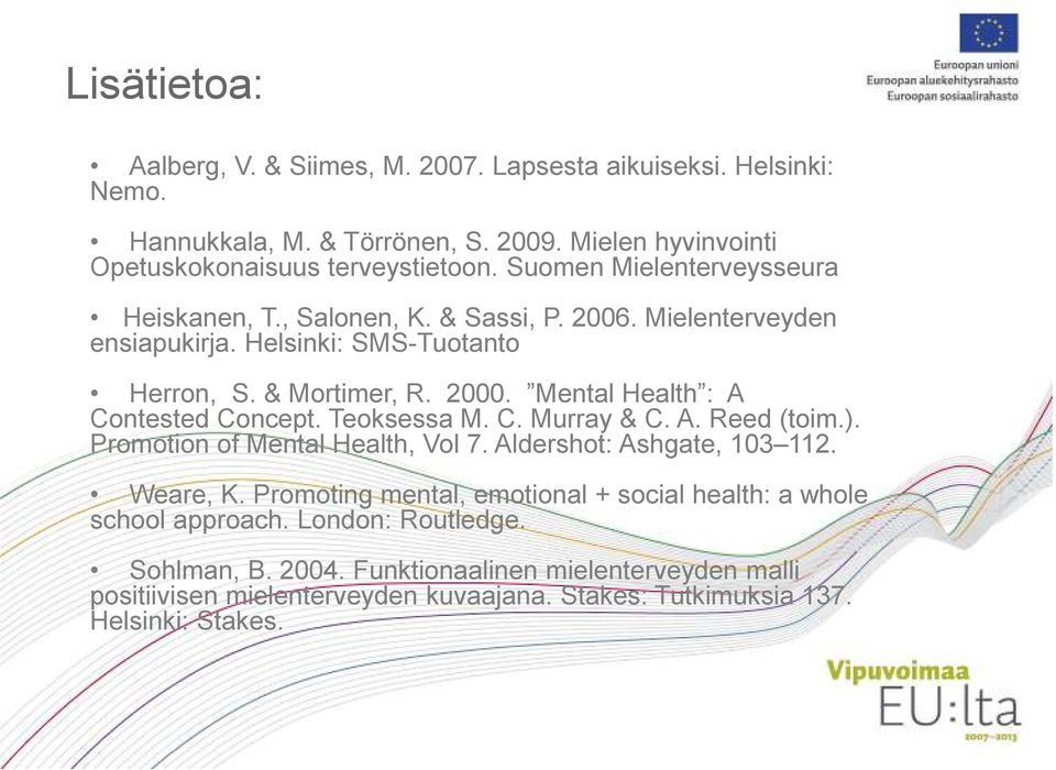 Mental Health : A Contested Concept. Teoksessa M. C. Murray & C. A. Reed (toim.). Promotion of Mental Health, Vol 7. Aldershot: Ashgate, 103 112. Weare, K.