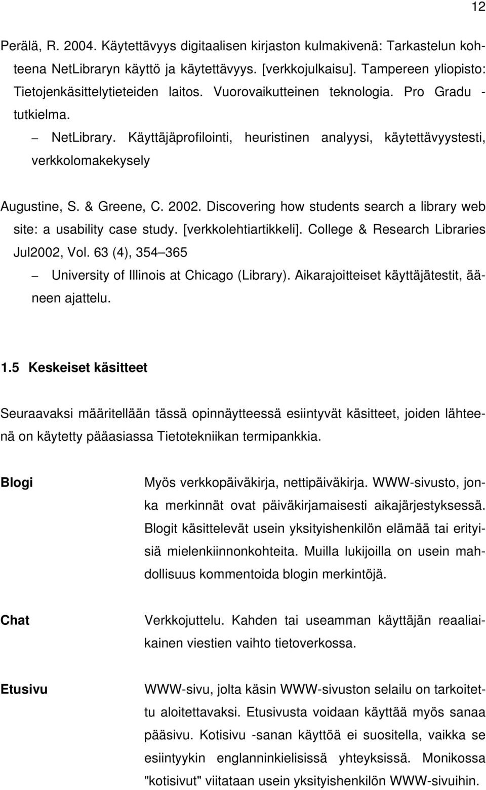 Discovering how students search a library web site: a usability case study. [verkkolehtiartikkeli]. College & Research Libraries Jul2002, Vol.