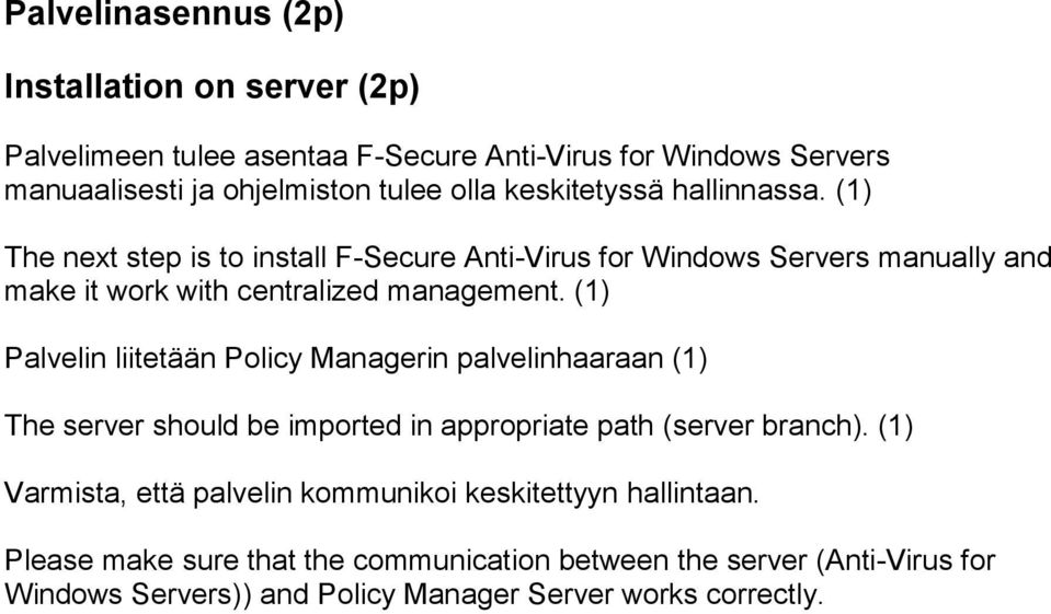 (1) Palvelin liitetään Policy Managerin palvelinhaaraan (1) The server should be imported in appropriate path (server branch).
