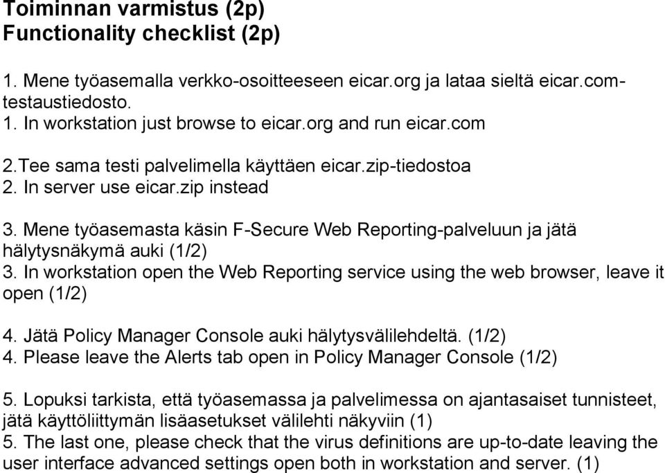 Mene työasemasta käsin F-Secure Web Reporting-palveluun ja jätä hälytysnäkymä auki (1/2) 3. In workstation open the Web Reporting service using the web browser, leave it open (1/2) 4.