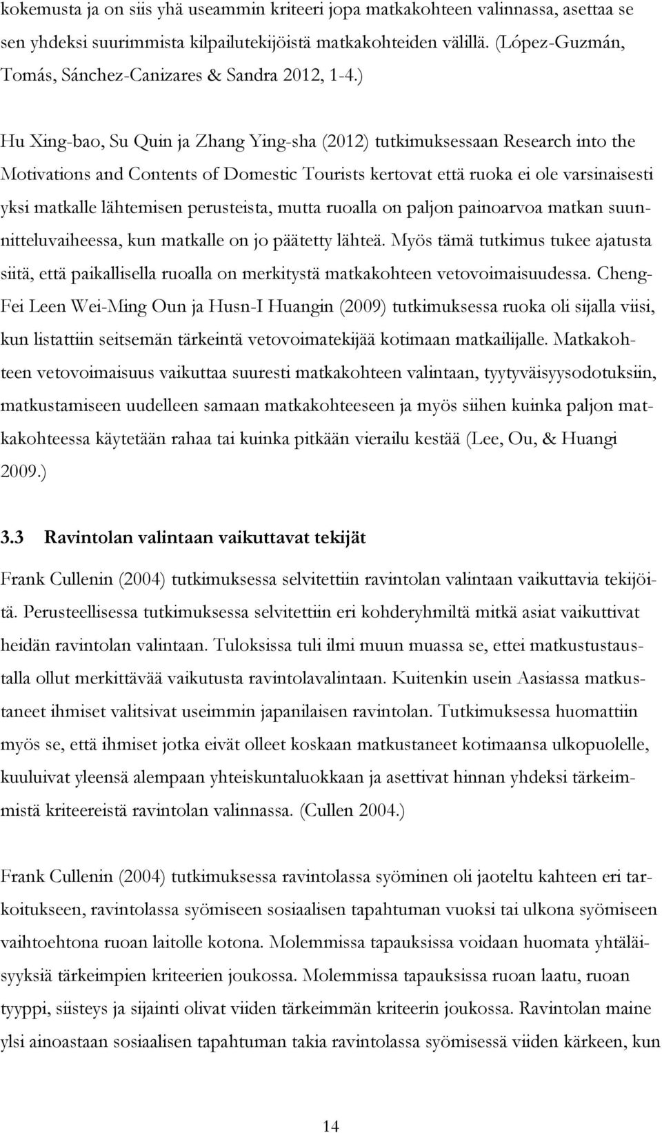 ) Hu Xing-bao, Su Quin ja Zhang Ying-sha (2012) tutkimuksessaan Research into the Motivations and Contents of Domestic Tourists kertovat että ruoka ei ole varsinaisesti yksi matkalle lähtemisen