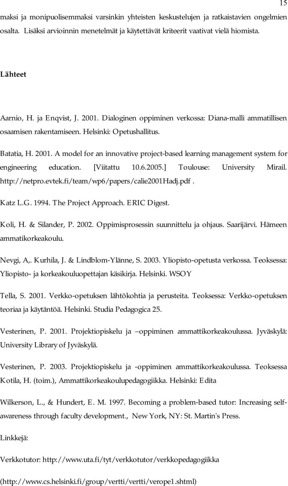[Viitattu 10.6.2005.] Toulouse: University Mirail. http://netpro.evtek.fi/team/wp6/papers/calie2001hadj.pdf. Katz L.G. 1994. The Project Approach. ERIC Digest. Koli, H. & Silander, P. 2002.